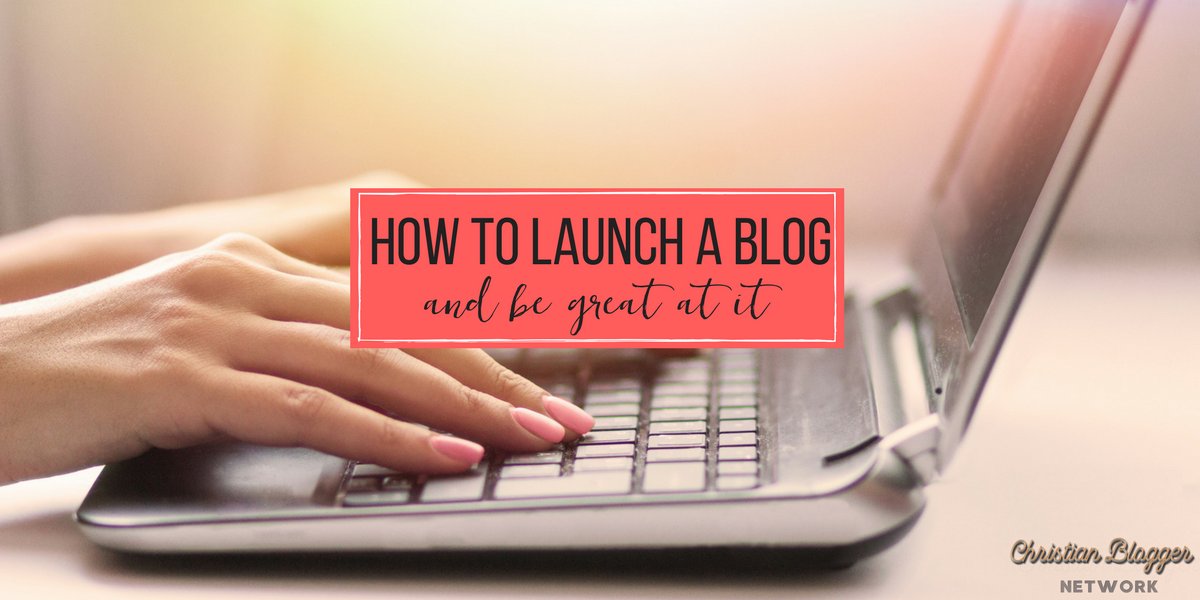 how to launch a blog and be great