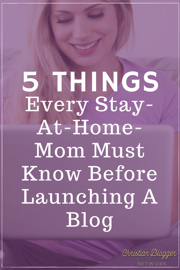 5 things every stay at home mom must know before launching a blog (1)