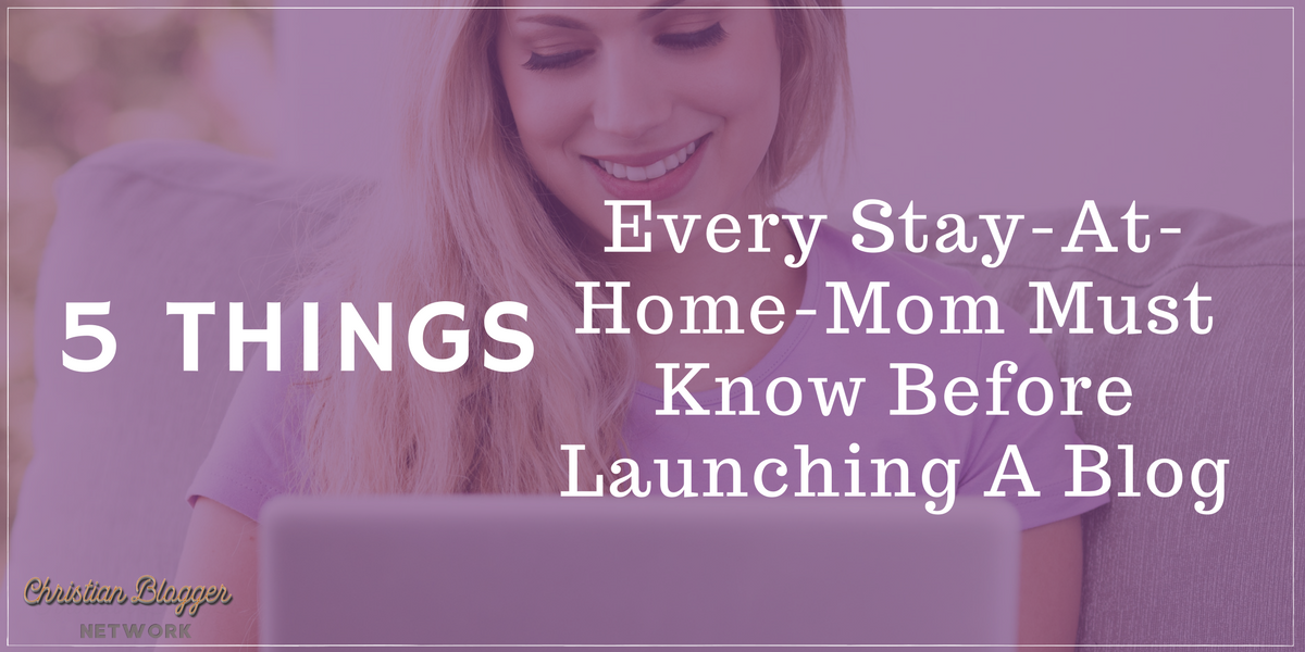 5 things every stay at home mom must know before launching a blog (3)