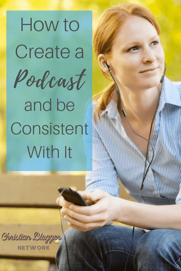 How to Create a Podcast and be Consistent With It