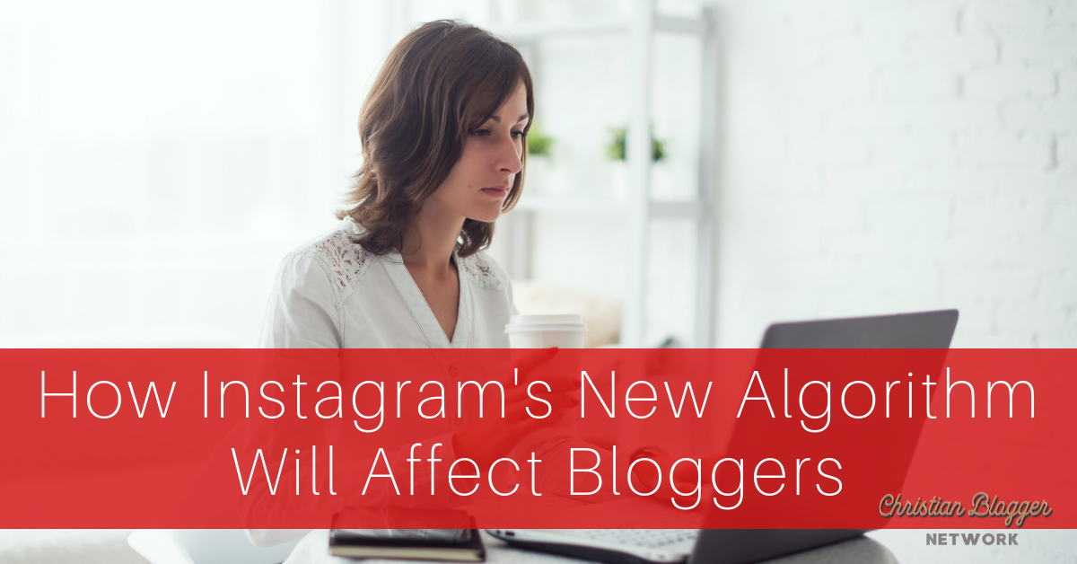 How Instagram's New Algorithm Will Affect Bloggers